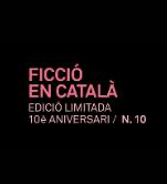 Ficció en català. Edició limitada 10è aniversari n. 10