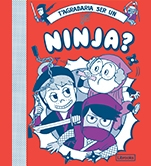 T'agradaria ser un ninja?